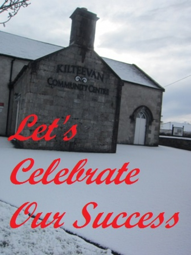 Let's Celebrate Kilteevan's Success